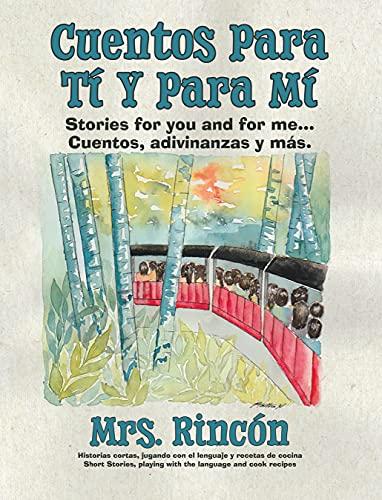 Cuentos para tí y para mí: Stories for you and for me...Cuentos, adivinanzas y más.