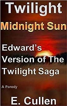 Twilight Midnight Sun: Edward's Version of The Twilight Saga (A Parody) by [E. Cullen]