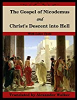The Gospel of Nicodemus and Christ's Descent into Hell: with footnotes and Latin text