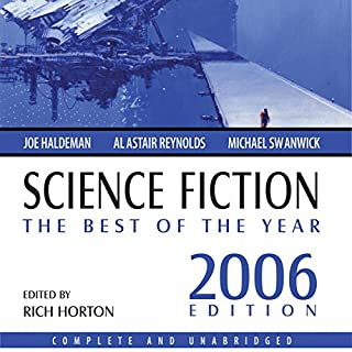 Science Fiction: The Best of the Year 2006                   By:                                                                                                                                 Joe Haldeman,                                                                                        James Patrick Kelly,                                                                                        Stephen Leigh,                   and others                          Narrated by:                                                                                                                                 Stephanie Riggio,                                                                                        Bob Souer,                                                                                        Kitzie Stern                      Length: 12 hrs and 35 mins     36 ratings     Overall 3.4