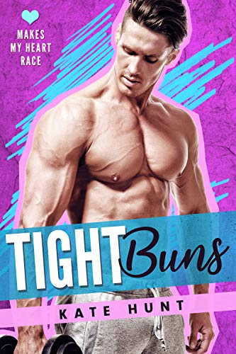 Tight Buns (Makes My Heart Race Book 4) by [Kate Hunt]