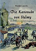 Die Kanonade von Valmy: Goethe und die Kampagne in Frankreich1792