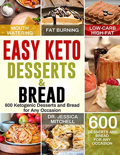 Easy Keto Desserts & Bread: 600 Mouth-Watering, Fat Burning Low-Carb, High-Fat Desserts and Bread for Any Occasion