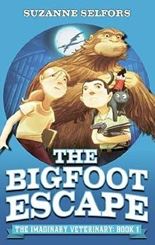 The Bigfoot Escape: Book 1 (Imaginary Veterinary) by [Suzanne Selfors, Dan Santat]