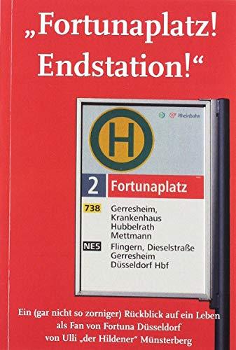 Fortunaplatz! Endstation!: Ein (gar nicht so zorniger) Rückblick auf ein Leben als Fan von Fortuna Düsseldorf