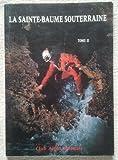 La Sainte Baume souterraine - Tome 2, Inventaire des cavités du Massif de la Sainte-Baume, Var