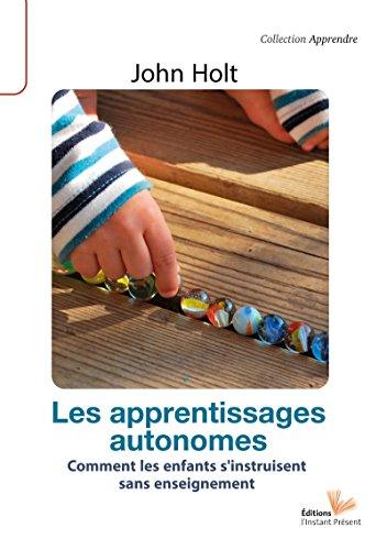 Les apprentissages autonomes: Comment les enfants s'instruisent sans enseignement