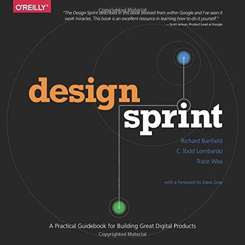 Design Sprint: A Practical Guidebook for Building Great Digital Products: A Practical Guidebook for Creating Great Digital Products