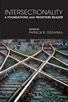Intersectionality: A Foundations and Frontiers Reader