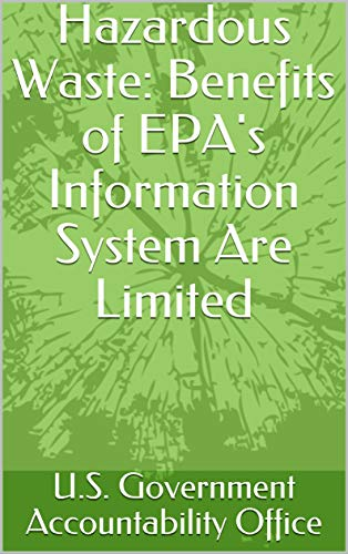 Hazardous Waste: Benefits of EPA's Information System Are Limited (English Edition)