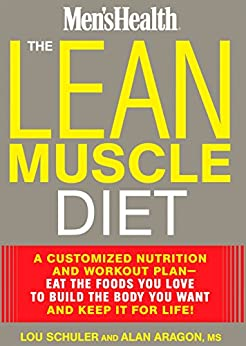 The Lean Muscle Diet: A Customized Nutrition and Workout Plan--Eat the Foods You Love to Build the Body You Want and Keep It for Life! (Men's Health) by [Lou Schuler, Alan Aragon]