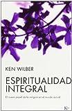 Espiritualidad integral: El nuevo papel de la religión en el mundo actual (Sabiduría Perenne)