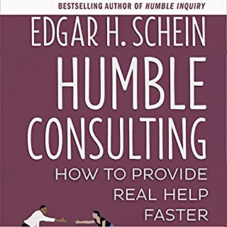 Humble Consulting: How to Provide Real Help Faster                   Written by:                                                                                                                                 Edgar H. Schein                               Narrated by:                                                                                                                                 Joe Bronzi                      Length: 5 hrs and 57 mins     Not rated yet     Overall 0.0