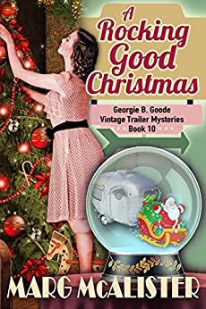 A Rocking Good Christmas: (Georgie B. Goode Vintage Trailer Mysteries) by [Marg McAlister]