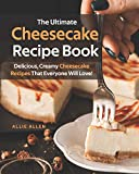 The Ultimate Cheesecake Recipe Book: Delicious, Creamy Cheesecake Recipes That Everyone Will Love!