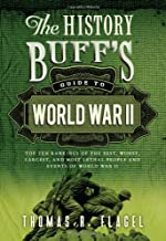 The History Buff's Guide to World War II: Top Ten Rankings of the Best, Worst, Largest, and Most Lethal People and Events of World War II (History Buff's Guides)