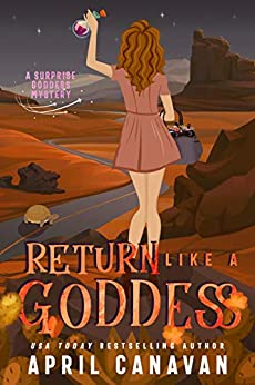 Return Like a Goddess: A Paranormal Cozy Mystery (Surprise Goddess Cozy Mystery Book 6) by [April Canavan]