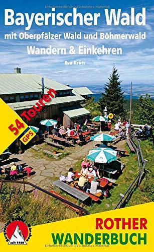 Bayerischer Wald - Wandern & Einkehren: mit Oberpfälzer Wald und Böhmerwald. 54 Touren. Mit GPS-Daten (Rother Wanderbuch)