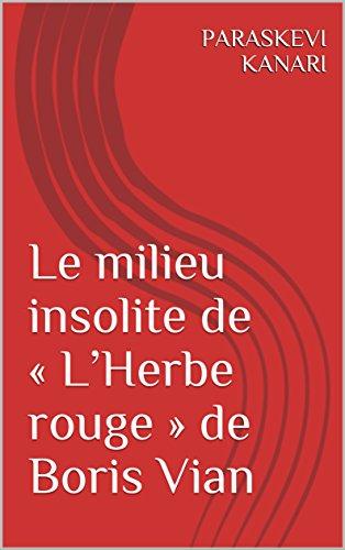 Le milieu insolite de « L'Herbe rouge » de Boris Vian (Analyse : L'Imaginaire et l'écriture dans « L'Herbe rouge » de Boris Vian t. 1) (French Edition)