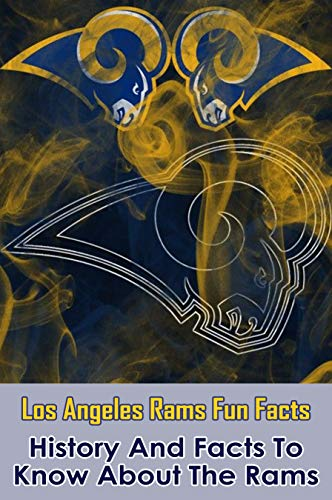 Los Angeles Rams Fun Facts: History And Facts To Know About The Rams: Professional Football Team (English Edition)