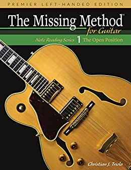 The Missing Method for Guitar, Book 1 Left-Handed Edition: Note Reading in the Open Position (Left-Handed Note Reading Series) by [Christian J. Triola]