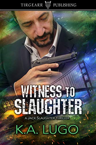 Witness to Slaughter: Jack Slaughter Thrillers: #2 (English Edition)