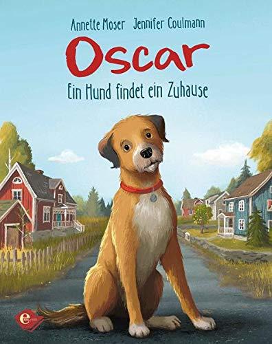 Oscar - Ein Hund findet ein Zuhause (Edel Kids Books)