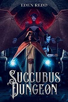 Succubus Dungeon: A Lewd Saga Adventure by [Eden Redd]
