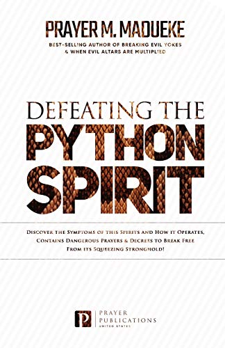 Defeating the Python Spirit: Discover the Symptoms of this Spirits and How it Operates, Contains Dangerous Prayers and Decrees to Break Free From its ... Stronghold! (Satanic and Demonic Spirits)