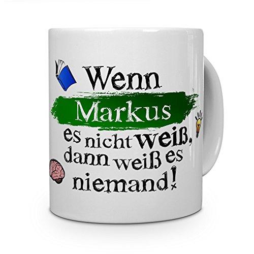 printplanet Tasse mit Namen Markus - Layout: Wenn Markus es Nicht weiß, dann weiß es niemand - Namenstasse, Kaffeebecher, Mug, Becher, Kaffee-Tasse - Farbe Weiß