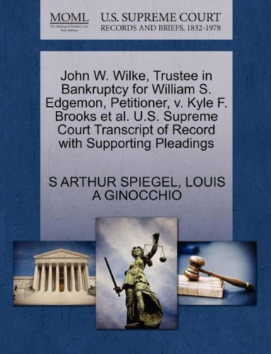 John W. Wilke, Trustee in Bankruptcy for William S. Edgemon, Petitioner, V. Kyle F. Brooks et al. U.S. Supreme Court Transcript of Record with Support