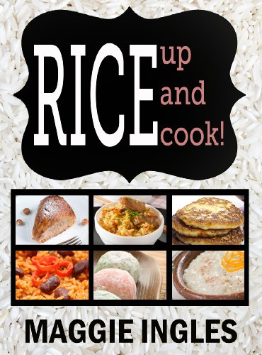 Rice Up and Cook! A Rice Cookbook (English Edition)