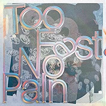 Too Fast No Pain