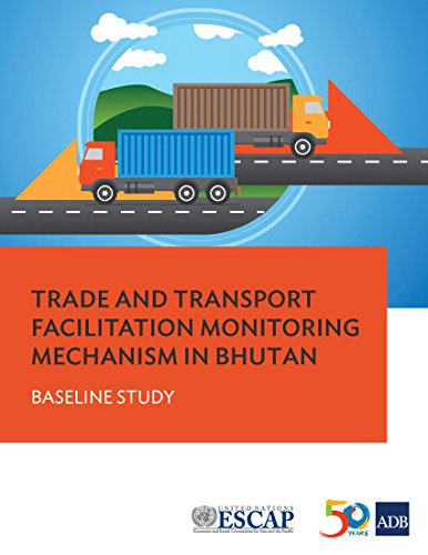 Trade and Transport Facilitation Monitoring Mechanism in Bhutan: Baseline Study (English Edition)