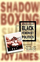 Shadowboxing: Representations of Black Feminist Politics: Joy James