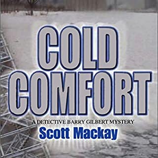Cold Comfort     Det. Barry Gilbert, Book 1              Written by:                                                                                                                                 Scott Mackay                               Narrated by:                                                                                                                                 Stephen Mendel                      Length: 6 hrs and 55 mins     Not rated yet     Overall 0.0