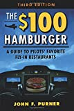 The $100 Hamburger: A Guide to Pilot's Favorite Restaurants - John Purner