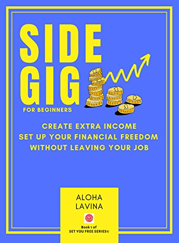 SIDE GIG for Beginners: Create extra income, set up your financial freedom without leaving your job (Set You Free Series Book 1) (English Edition)