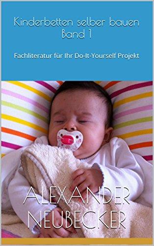 Kinderbetten selber bauen Band 1 – Fachliteratur für Ihr Do-It-Yourself Projekt