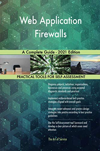Web Application Firewalls A Complete Guide - 2021 Edition