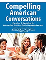 Compelling American Conversations: Questions & Quotations for Intermediate American English Language Learners