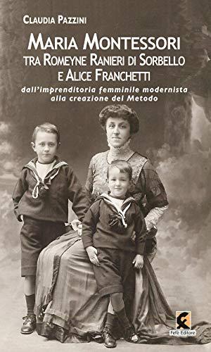 Maria Montessori tra Romeyne Ranieri di Sorbello e Alice Franchetti. Dall'imprenditoria femminile modernista alla creazione del Metodo