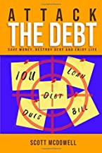 Attack The Debt: Save Money, Destroy Debt and Enjoy Life