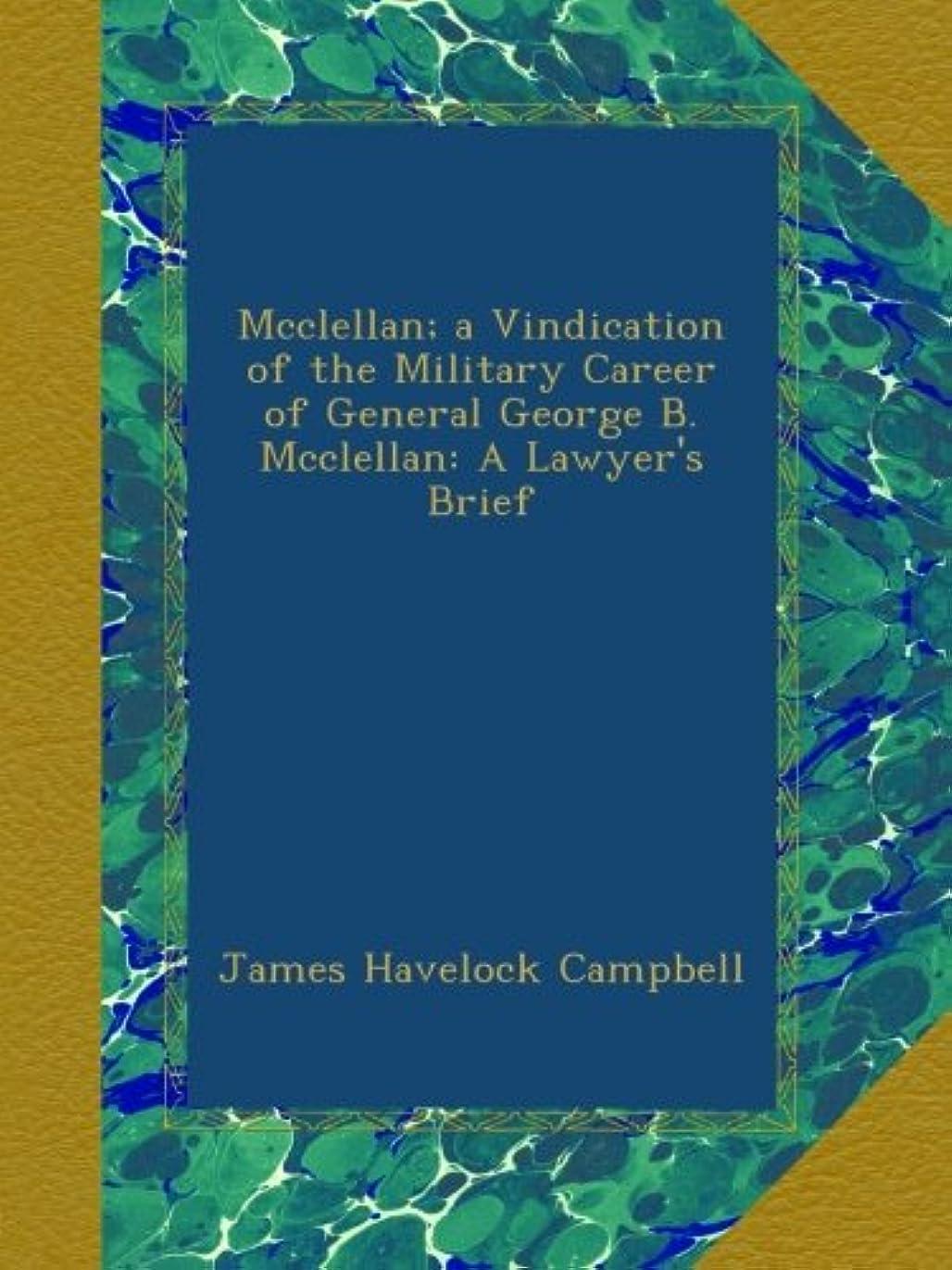 過剰ピッチアーティファクトMcclellan; a Vindication of the Military Career of General George B. Mcclellan: A Lawyer's Brief