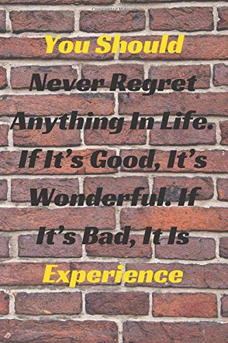 You Should Never Regret Anything In Life. If It's Good, It's Wonderful. If It's Bad, It Is Experience: Motivational And Inspirational Quotes, Unique ... Paper,6x9) (Mr.Motivation Notebooks)