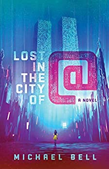 Lost in the City of @ by [Michael Bell]