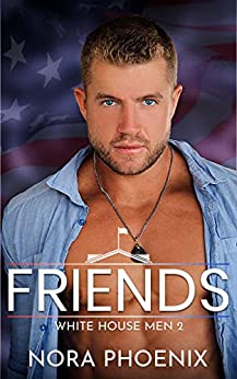 Friends: A Friends to Lovers Gay Romance (White House Men Series Book 2) by [Nora Phoenix]