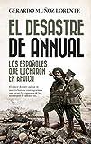 El Desastre De Annual: Los españoles que lucharon en África (Historia)