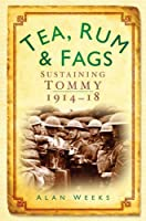 Tea, Rum and Fags: Sustaining Tommy 1914-1918