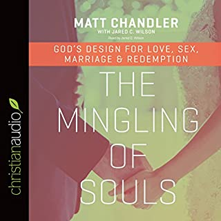 The Mingling of Souls     God's Design for Love, Sex, Marriage, and Redemption              Written by:                                                                                                                                 Matt Chandler                               Narrated by:                                                                                                                                 Jared C. Wilson                      Length: 5 hrs and 22 mins     7 ratings     Overall 4.9